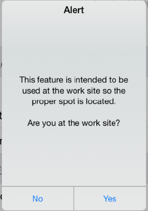"You will be asked to verify you are at the work site.  Select ""Yes"" if you are at the work site.  Press ""No"" if you are not."